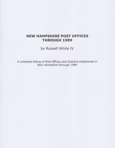 New Hampshire Post Offices Through 1989, by Russell White IV.
