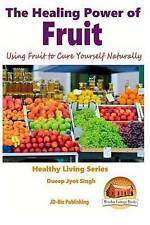 The Healing Power Fruit - Using Fruit Cure Yourself Natural by Singh Dueep Jyot