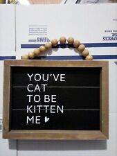"""You've Cat to be Kitten me 6.37"""" x 8.37"""" Wooden Funny Sign"""