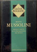 La vita di Benito Mussolini. Ascesa e caduta di un protagonista del secolo