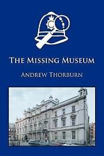 The Missing Museum by Andrew Thorburn (2006, Paperback)