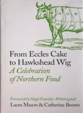 From Eccles Cake to Hawkshead Wig - A Celebration of Northern Food-