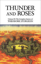 NEW 4: Thunder and Roses: Volume IV: The Complete Stories of Theodore Sturgeon