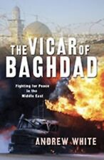The Vicar of Baghdad : Fighting for Peace in the Middle East by Andrew White...