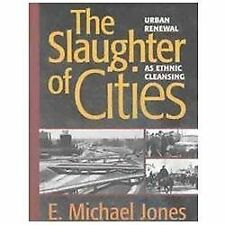 The Slaughter of Cities : Urban Renewal As Ethnic Cleansing by E. Michael Jones