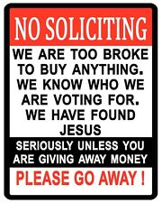 10 x 8 NO SOLICITING TOO BROKE VOTING FOUND JESUS GO AWAY METAL PLAQUE SIGN N290