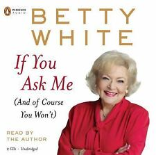 If You Ask Me (And of Course You Won'T) by Betty White (2011, CD, Unabridged)