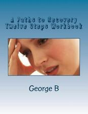A Paths to Recovery Twelve Steps Workbook: for Families and Friends of Alcoholic