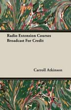Radio Extension Courses Broadcast for Credit by Carroll Atkinson (2007,...