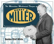 Marvelous Mechanical Designs Of Harry A. Miller