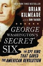 George Washington's Secret Six: The Spy Ring That Saved the American R-ExLibrary