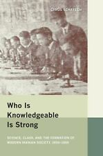 Who Is Knowledgeable Is Strong: Science, Class, and the Formation of Modern Iran