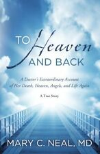 To Heaven and Back: A Doctors Extraordinary Accou
