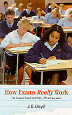 HOW EXAMS REALLY WORK: THE CASSELL GUIDE TO GCSE'S, AS AND A LEVELS., Lloyd, J.G