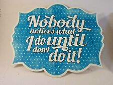 Nobody Notices What I Do Until I Dont Do It Metal Sign Christmas Birthday Gift