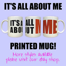 Its All About ME Printed Mug. Gift mugs for boyfriend girlfriend & drama queens