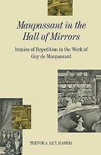 Maupassant in the Hall of Mirrors: Ironies of Repetition in the Work of Guy de M