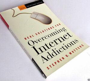 Real Solutions for Overcoming Internet Addictions by Stephen O Watters Christian
