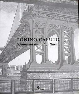 Arte contemporanea moderna, catalogo Tonino Caputo a colori 50 anni di pittura