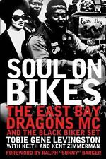Soul on Bikes : The East Bay Dragons MC and the Black Biker Set by Keith...