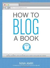 How to Blog a Book: Write, Publish, and Promote Your Work One Post at a Time by