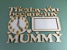 Wooden MDF Laser cut,  The day you became my mummy, birthday, mother's day, gift