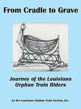 From Cradle to Grave : Journey of the Louisiana Orphan Train Riders by The...