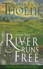 Only the River Runs Free by Bodie Thoene, Brock Thoe...