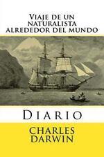 Viaje de un Naturalista Alrededor Del Mundo : Diario by Charles Darwin (2016,...