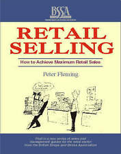Retail Selling: How to Achieve Maximum Sales in Shops and Stores, Fleming, Peter