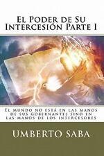 El Poder de Su Intercesión : El Mundo No Está en las Manos de Sus Gobernantes...