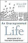 An Unprogrammed Life: Adventures of an Incurable Entrepreneur, Saito, William Hi