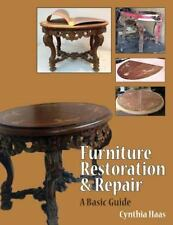 Furniture Restoration and Repair by Ms Cynthia L. Haas (2013, Paperback)