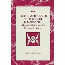 Habits of Thought in the English Renaissance: Religion, Politics, and-ExLibrary