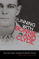 Running with Bonnie and Clyde: The Ten Fast Years of Ralph Fults: By John Nea...