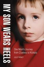 My Son Wears Heels: One Mom's Journey from Clueless to Kickass-ExLibrary