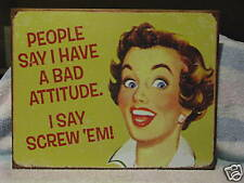 Tin Sign- People Say I Have A Bad Attitude- Screw 'Em