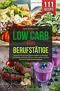 LOW CARB FÜR BERUFSTÄTIGE: Kochbuch mit 111 Low Car... | Buch | Zustand sehr gut