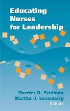 USED (VG) Educating Nurses for Leadership by Harriet Feldman PhD  RN  FAAN