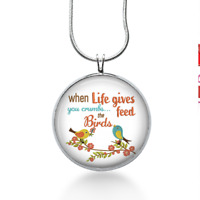 Uplifting jewelry, When Life gives you crumbs feed the Birds necklace - positive