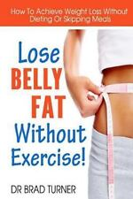 Lose Belly Fat Without Exercise : How to Achieve Weight Loss Without Dieting...