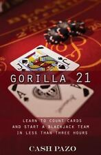 Gorilla 21: Learn To Count Cards And Start A Blackjack Team In Less Than Three H