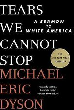 Tears We Cannot Stop : A Sermon to White America by Michael Eric Dyson (P.D.F)