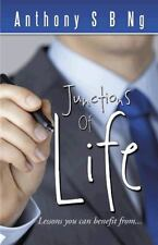 Junctions of Life : Lessons You Can Benefit From... by S. B. Ng Anthony...