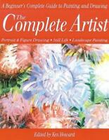 Complete Artist : A Beginner's Complete Guide to Portrait Drawing, Figure Drawin