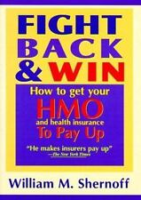 Fight Back and Win: How to Get HMOs and Health Insurance to Pay Up