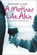 A Mother Like Alex: One defiant woman. Nine special children., Bernard Clark, Us