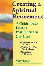 Creating a Spiritual Retirement : A Guide to the Unseen Possibilities in Our...