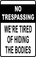 "NO TRESPASSING WE'RE TIRED OF HIDING BODIES Funny AluminumNovelty 8"" x 12"" Sign"