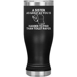 Sister Tumbler Pilsner Glass Beer Mug Funny Gift For Birthday Present Sis H-33X